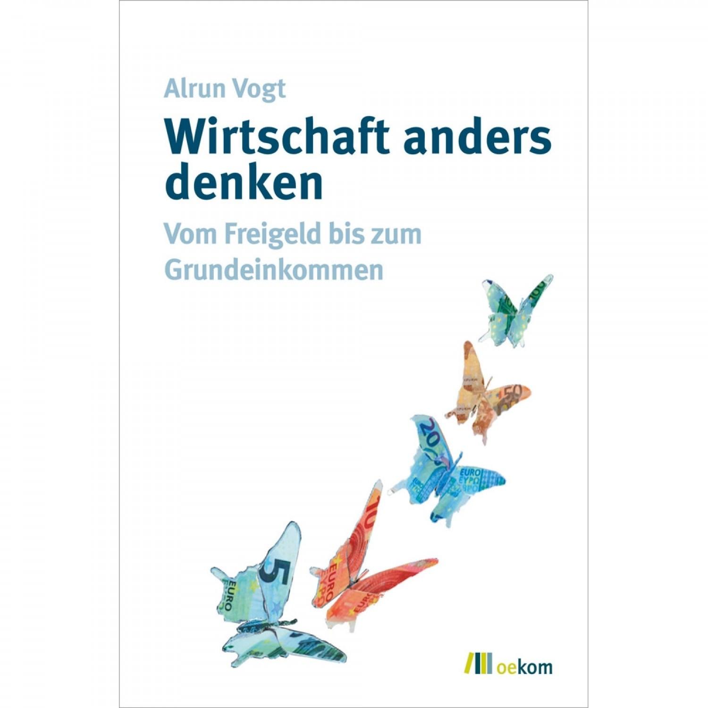 Wirtschaft anders denken - Alrun Vogt   oekom Verlag