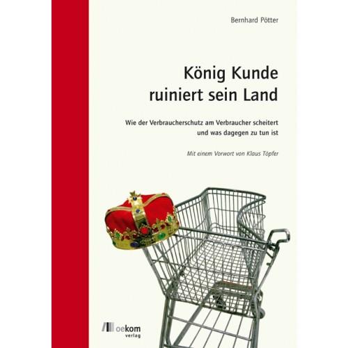 König Kunde ruiniert sein Land | oekom Verlag