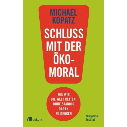 Schluss mit der Ökomoral! - Michael Kopatz | oekom Verlag