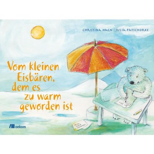 Vom kleinen Eisbären, dem es zu warm geworden ist | oekom Verlag